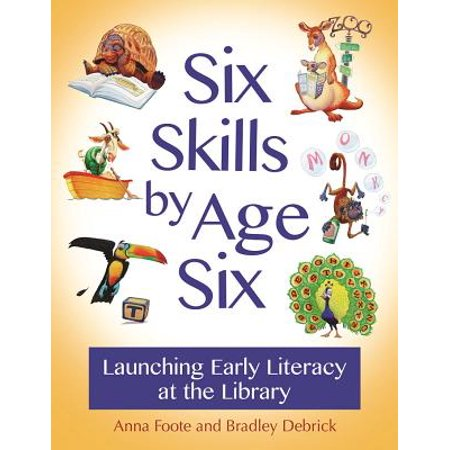 Six Skills by Age Six: Launching Early Literacy at the Library -