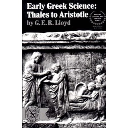 Early Greek Science : Thales to Aristotle (The Greek Philosophers From Thales To Aristotle)