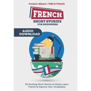 French Short Stories for Beginners : 30 Captivating Short Stories to Learn French & Grow Your Vocabulary the Fun Way!