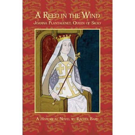 A Reed in the Wind: Joanna Plantagenet, Queen of Sicily by