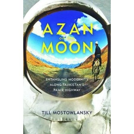 Azan on the Moon: Entangling Modernity Along Tajikistan's Pamir Highway