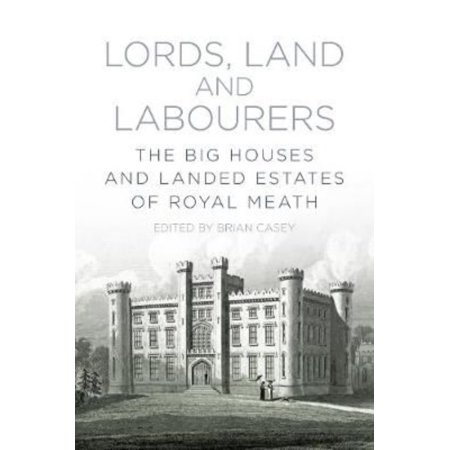 (Lords, Land and Labourers : The Big Houses and Landed Estates of Royal Meath)