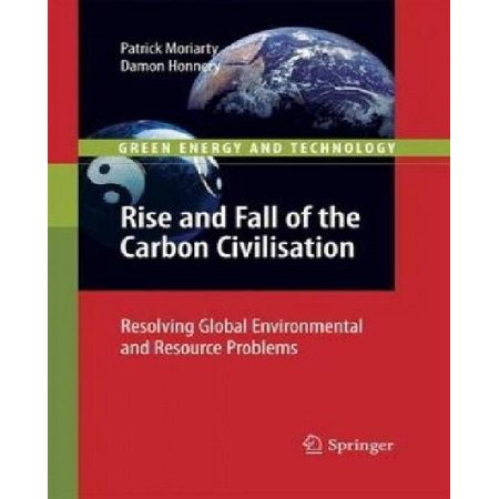 Rise And Fall Of The Carbon Civilisation  Resolving Global Environmental And Resource Problems  Green Energy And Technology