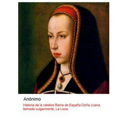 Historia de la celebre reina de España doña Juana, vulgarmente llamada, la Loca - eBook - La Reina De Corazones Halloween