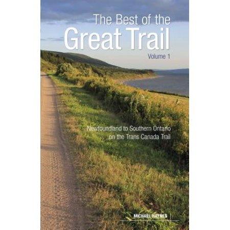 The Best of the Great Trail, Volume 1 : Newfoundland to Southern Ontario on the Trans Canada