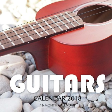 Guitars Calendar 2018: 16 Month Calendar (Best Cross Platform Calendar)