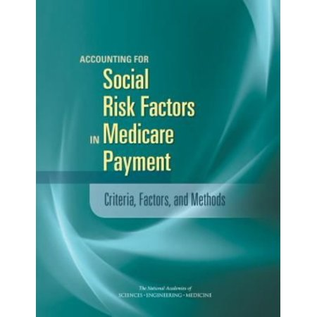 Accounting For Social Resk Factors In Medicare Payment  Criteria  Factors  And Methods