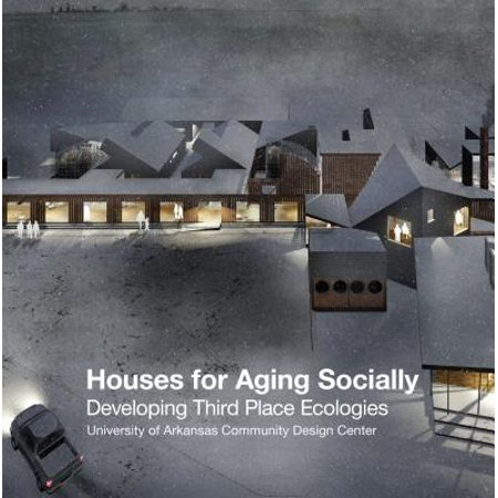 Houses for Aging Socially : Developing Third Place Ecologies