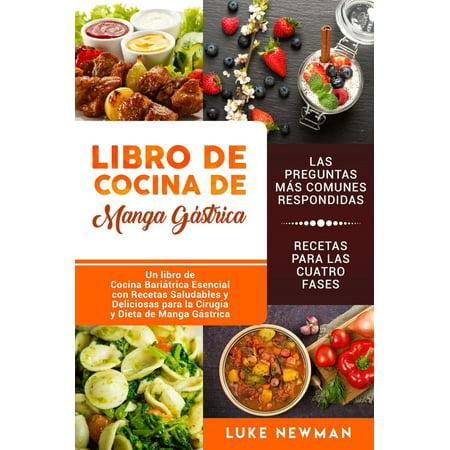 Libro de Cocina de Manga Gástrica: Un libro de Cocina Bariátrica Esencial con Recetas Saludables y Deliciosas para la Cirugía y Dieta de Manga Gástrica - (Recetas De Comida Saludable Para La Familia)
