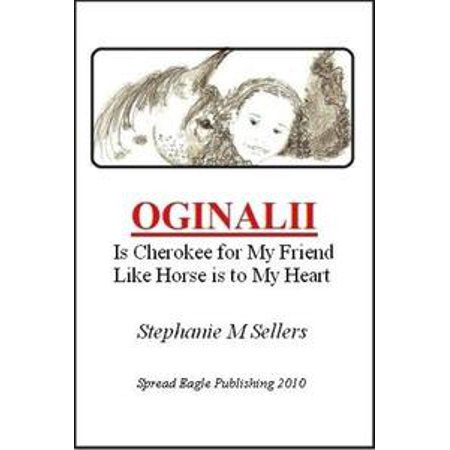 OGINALII, is Cherokee for My Friend Like Horse is to My Heart - eBook (Happy Halloween To My Friends And Family)