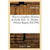 Oeuvres Compl�tes Illustr�es de �mile Zola. 31, Th��tre : Th�r�se Raquin, Les H�ritiers Rabourdin