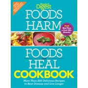 Foods that Harm and Foods that Heal Cookbook : 250 Delicious Recipes to Beat Disease and Live Longer