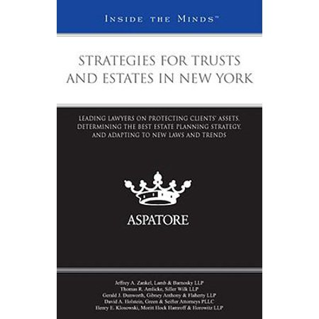 Strategies for Trusts and Estates in New York : Leading Lawyers on Protecting Clients' Assets, Determining the Best Estate Planning Strategy, and Adapting to New Laws and (Best Asset Protection Strategies)