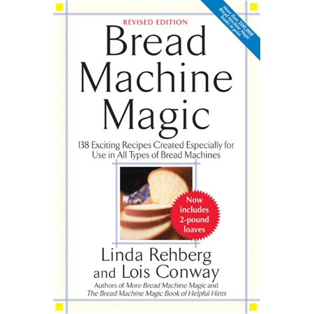Bread Machine Magic : 138 Exciting Recipes Created Especially for Use in All Types of Bread (Type Of Paint To Use On Wine Glasses)
