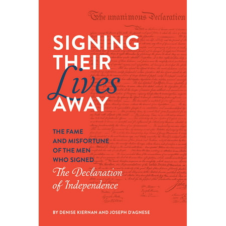Signing Their Lives Away : The Fame and Misfortune of the Men Who Signed the Declaration of Independence (Smith Hand Signed)