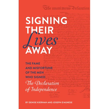 Signing Their Lives Away : The Fame and Misfortune of the Men Who Signed the Declaration of Independence (Military Appointment Signed)