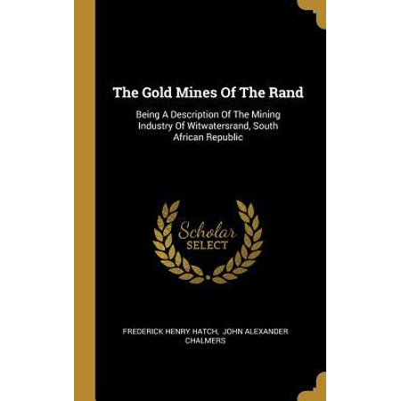 The Gold Mines Of The Rand : Being A Description Of The Mining Industry Of Witwatersrand, South African (History Of Platinum Mining In South Africa)