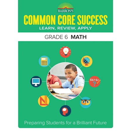 Barron's Common Core Success Grade 6 Math : Preparing Students for a Brilliant Future ()