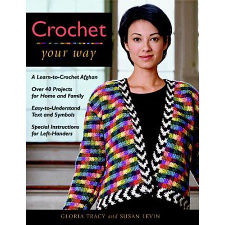 Crochet Your Way : A Learn-To-Crochet Afghan, Over 40 Projects for