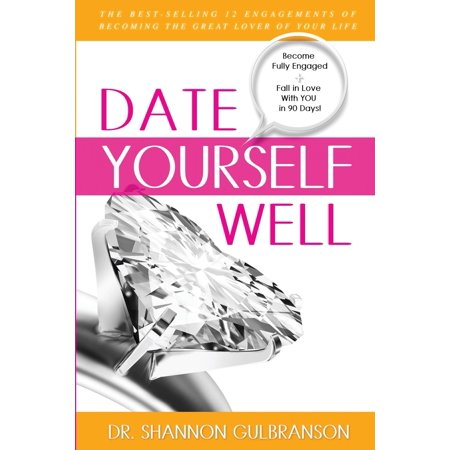 Date Yourself Well : The Ultimate Engagement Plan: The Best-Selling 12 Engagements of Becoming the Great Lover of Your