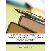 Discoveries in Every-Day Europe : Vagrant Notes of a Rapid Journey