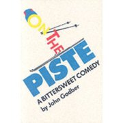 On the Piste : A Bittersweet Comedy. by John Godber