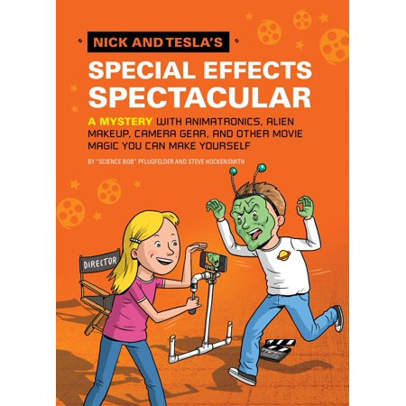 Nick and Tesla's Special Effects Spectacular : A Mystery with Animatronics, Alien Makeup, Camera Gear, and Other Movie Magic You Can Make