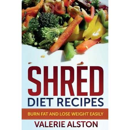 Shred Diet Recipes : Burn Fat and Lose Weight