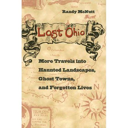 Lost Ohio : More Travels Into Haunted Landscapes, Ghost Towns, and Forgotten (University Town Center Map)