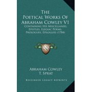 The Poetical Works of Abraham Cowley V1 : Containing His Miscellanies, Epistles, Elegiac Poems, Prologues, Epilogues (1784)