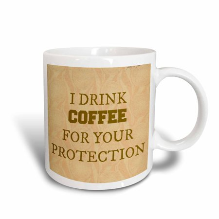 3dRose I drink coffee for your protection brown lettering on tan background, Ceramic Mug,