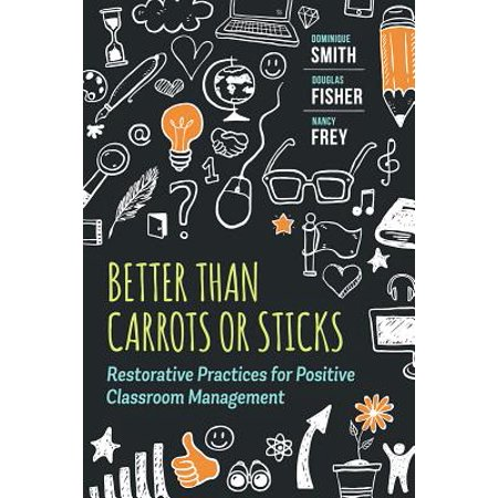 Better Than Carrots or Sticks : Restorative Practices for Positive Classroom Management