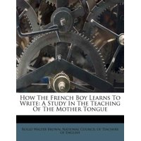 How the French Boy Learns to Write : A Study in the Teaching of the Mother Tongue