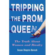 Tripping the Prom Queen : The Truth About Women and Rivalry