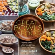 Great Bowls of Food: Grain Bowls, Buddha Bowls, Broth Bowls, and More - eBook