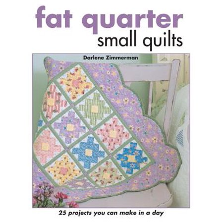 Fat Quarter Small Quilts : 25 Projects You Can Make in a - Small Fat