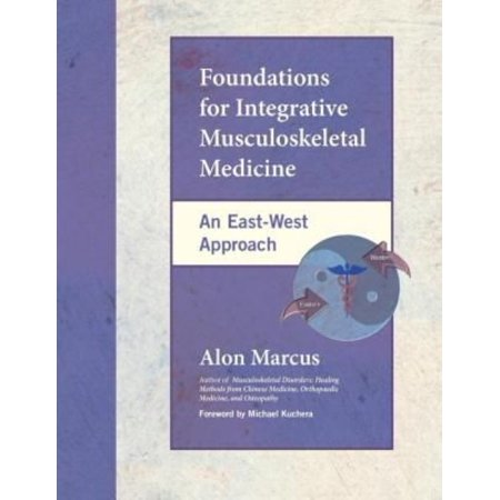 Foundations For Integrative Musculoskeletal Medicine  An East West Approach