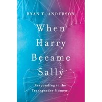 When Harry Became Sally: Responding to the Transgender Moment (Hardcover)