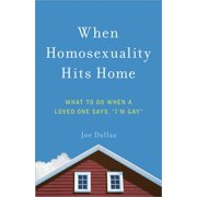"When Homosexuality Hits Home : What to Do When a Loved One Says, ""i'm Gay"""