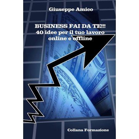 Business fai da te!!! 40 idee per il tuo lavoro online e offline - eBook