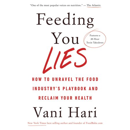 Feeding You Lies : How to Unravel the Food Industry's Playbook and Reclaim Your Health (Feeding Of The 5000)