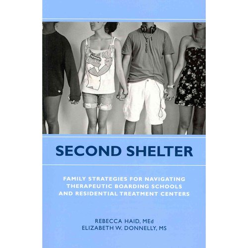 Second Shelter: Family Strategies for Navigating Therapeutic Boarding Schools and Residential Treatment Centers