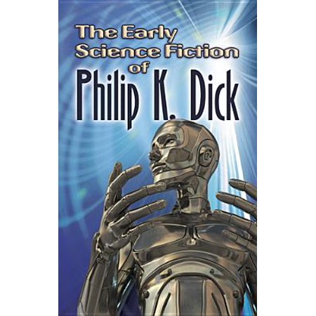 The Early Science Fiction of Philip K. Dick (Best Philip K Dick Novels)