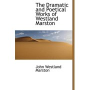 The Dramatic and Poetical Works of Westland Marston