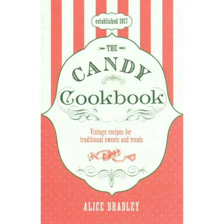 The Candy Cookbook  Vintage Recipes For Traditional Sweets And Treats
