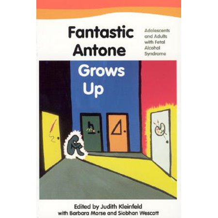 Fantastic Antone Grows Up : Adolescents and Adults with Fetal Alcohol