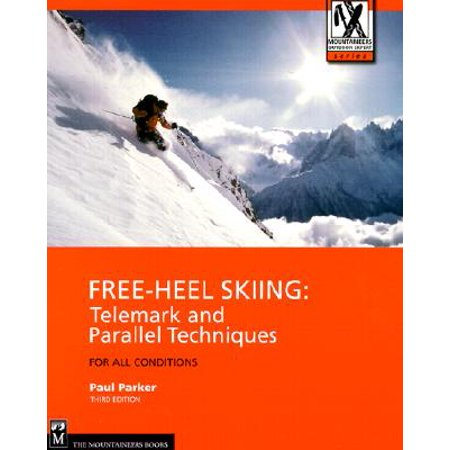 Free-Heel Skiing : Telemark and Parallel Techniques for All Conditions, 3rd Edition