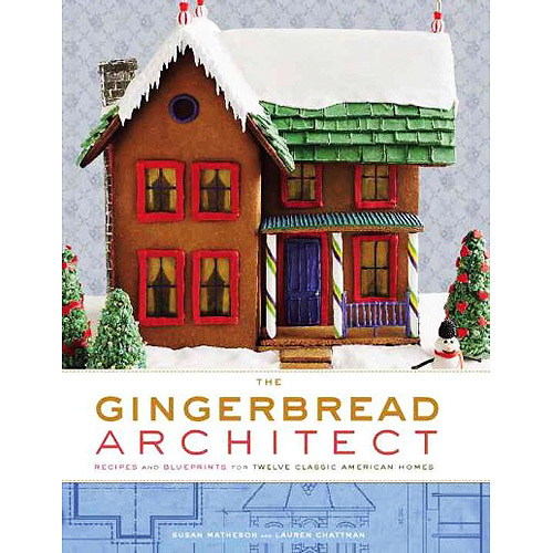 The Gingerbread Architect: Recipes and Blueprints for Twelve Classic American Homes