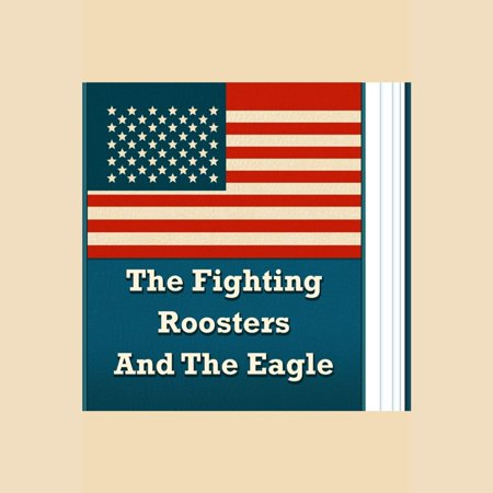 Fighting Roosters And The Eagle, The - -