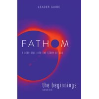 Fathom Bible Studies: Fathom Bible Studies: The Beginnings Leader Guide: A Deep Dive Into the Story of God (Paperback)